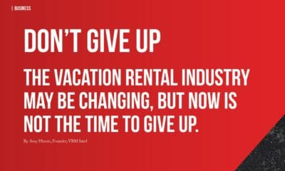 Dont give up even though the vacation rental industry is changing